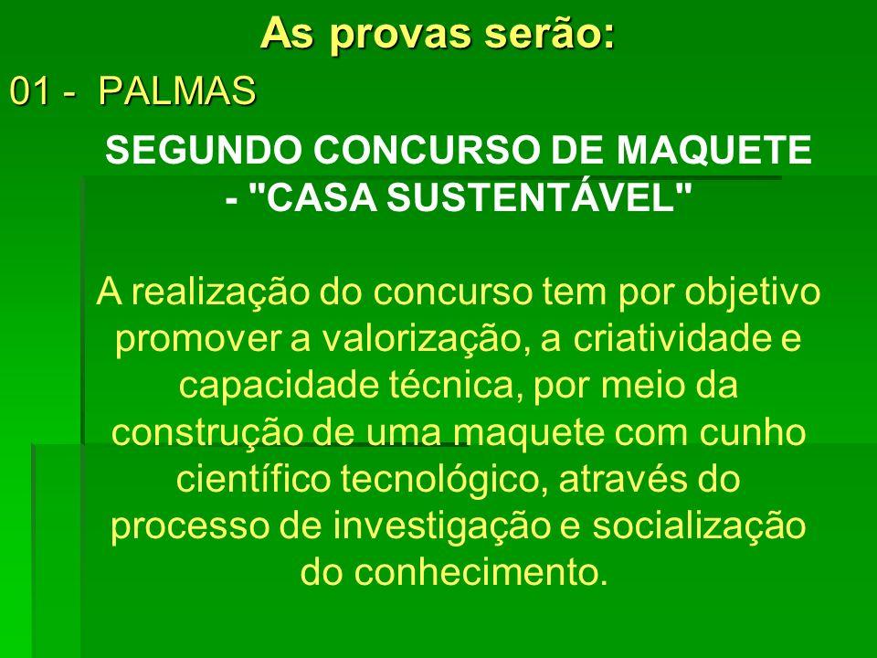 As provas serão: 01 - PALMAS SEGUNDO CONCURSO DE MAQUETE -