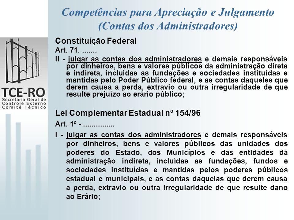 Competências para Apreciação e Julgamento (Contas dos Administradores) Constituição Federal Art. 71........ II - julgar as contas dos administradores