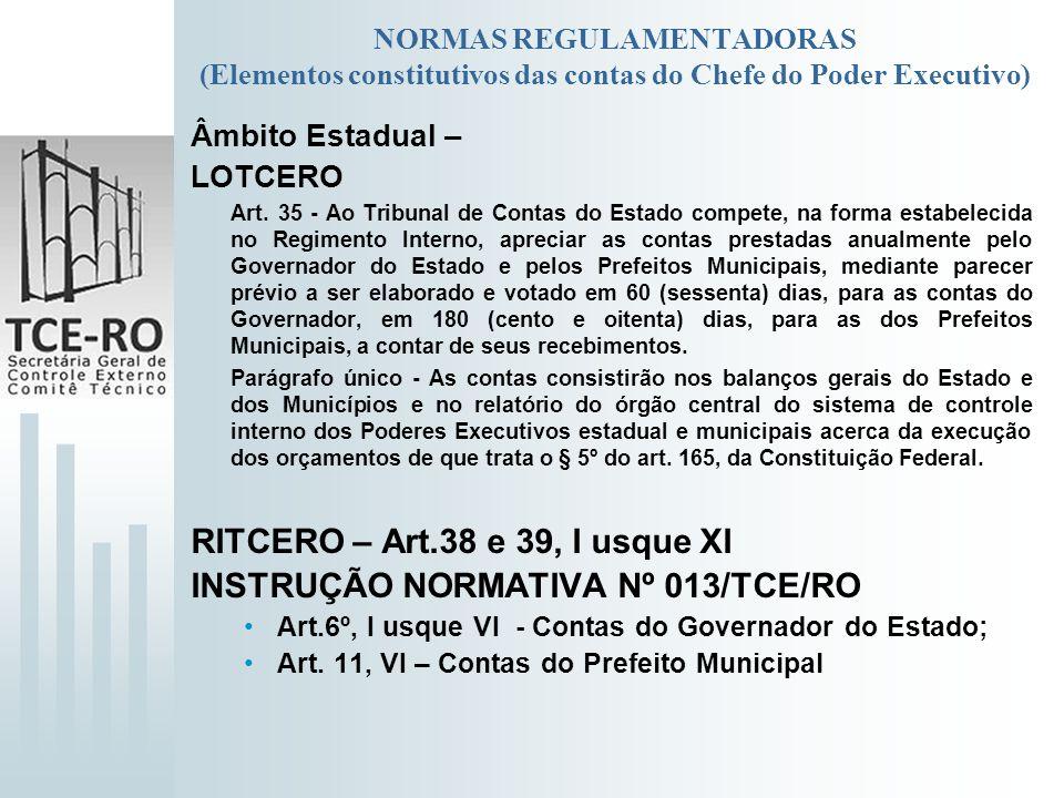 NORMAS REGULAMENTADORAS (Elementos constitutivos das contas do Chefe do Poder Executivo) Âmbito Estadual – LOTCERO Art. 35 - Ao Tribunal de Contas do
