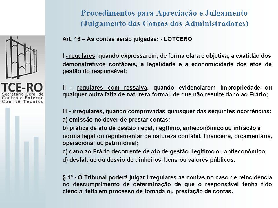 Procedimentos para Apreciação e Julgamento (Julgamento das Contas dos Administradores) Art. 16 – As contas serão julgadas: - LOTCERO I - regulares, qu