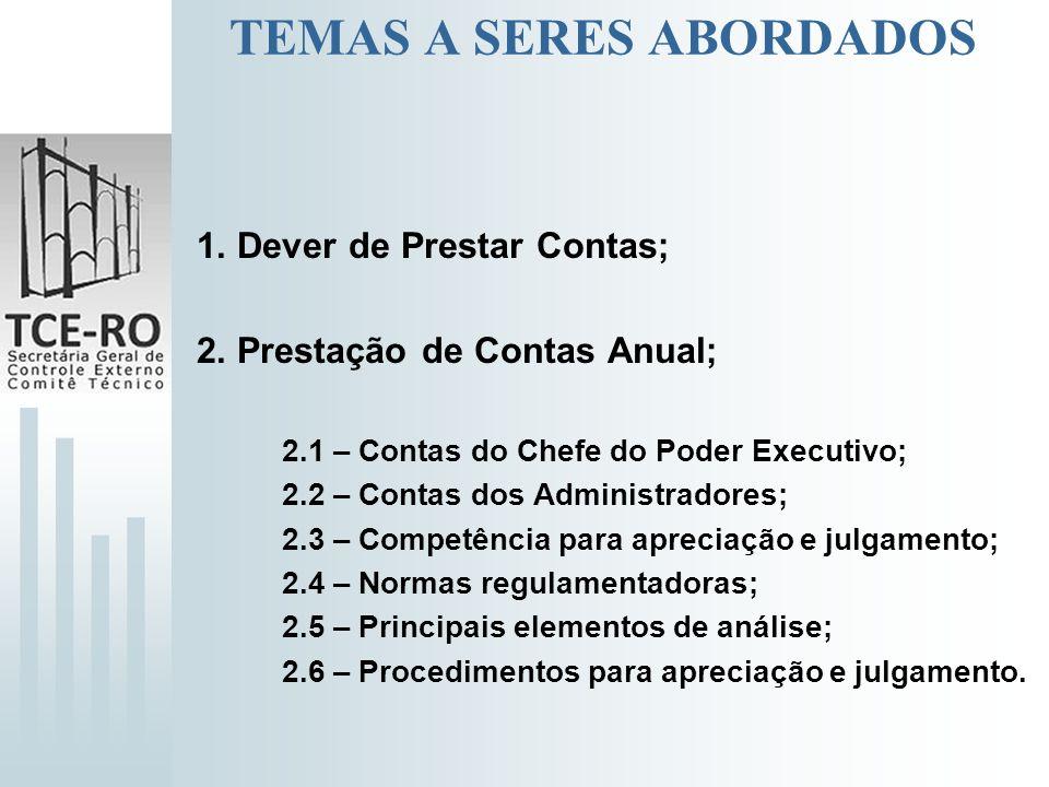 TEMAS A SERES ABORDADOS 1. Dever de Prestar Contas; 2. Prestação de Contas Anual; 2.1 – Contas do Chefe do Poder Executivo; 2.2 – Contas dos Administr