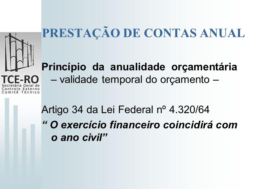 PRESTAÇÃO DE CONTAS ANUAL Princípio da anualidade orçamentária – validade temporal do orçamento – Artigo 34 da Lei Federal nº 4.320/64 O exercício fin