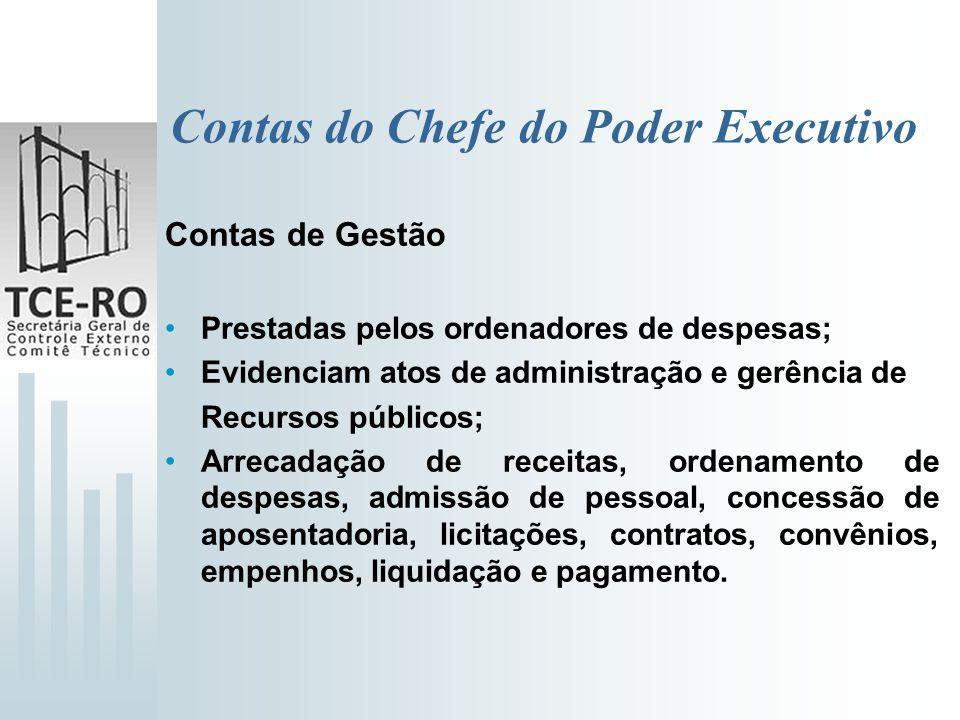 Contas do Chefe do Poder Executivo Contas de Gestão Prestadas pelos ordenadores de despesas; Evidenciam atos de administração e gerência de Recursos p
