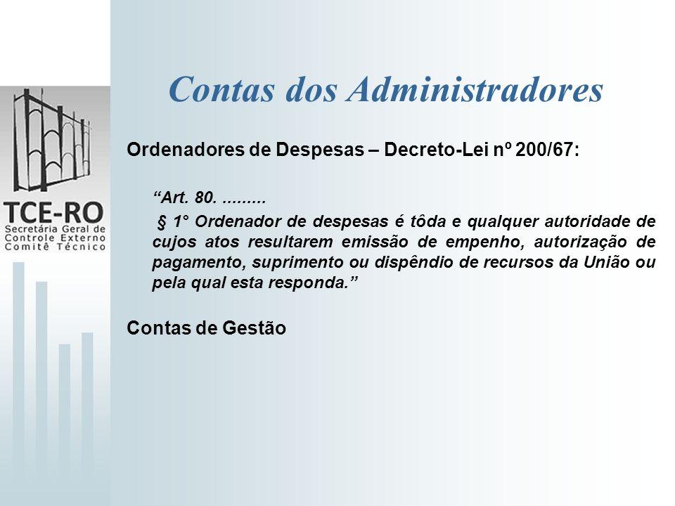 Contas dos Administradores Ordenadores de Despesas – Decreto-Lei nº 200/67: Art. 80.......... § 1° Ordenador de despesas é tôda e qualquer autoridade