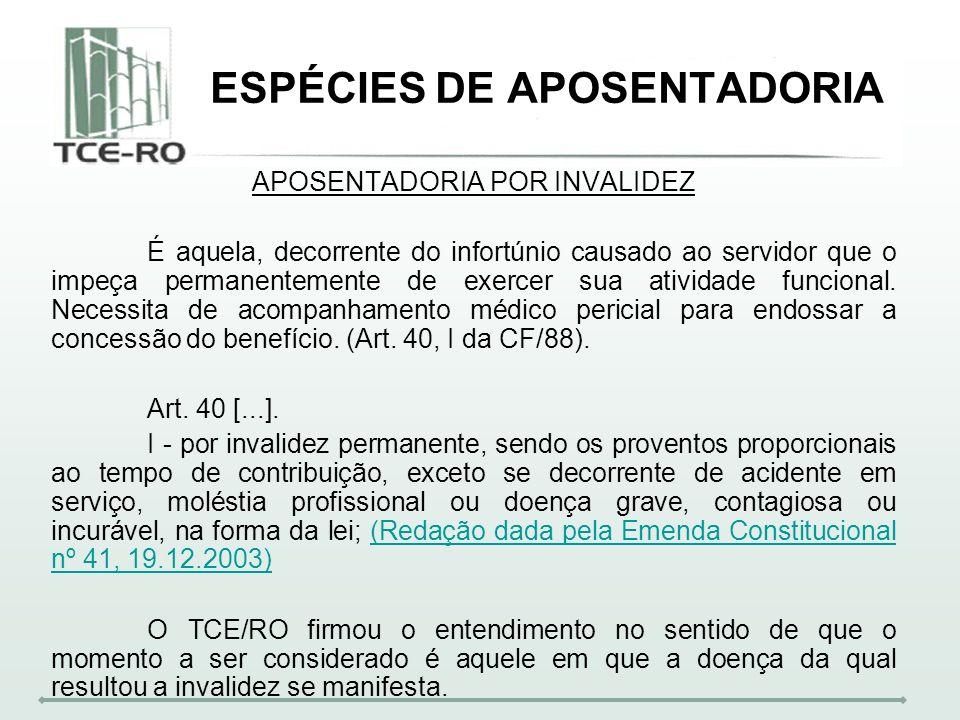ESPÉCIES DE APOSENTADORIA APOSENTADORIA POR INVALIDEZ É aquela, decorrente do infortúnio causado ao servidor que o impeça permanentemente de exercer s