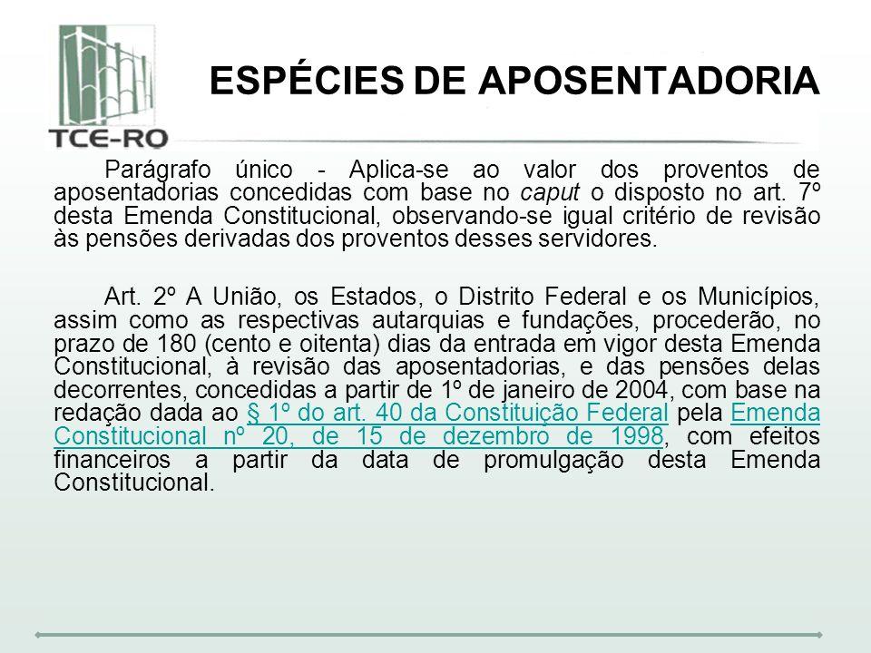 ESPÉCIES DE APOSENTADORIA Parágrafo único - Aplica-se ao valor dos proventos de aposentadorias concedidas com base no caput o disposto no art. 7º dest