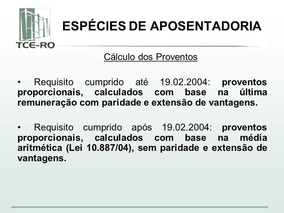 ESPÉCIES DE APOSENTADORIA Cálculo dos Proventos Requisito cumprido até 19.02.2004: proventos proporcionais, calculados com base na última remuneração