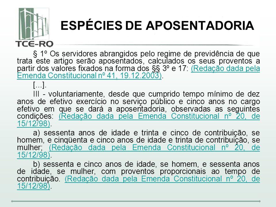 ESPÉCIES DE APOSENTADORIA § 1º Os servidores abrangidos pelo regime de previdência de que trata este artigo serão aposentados, calculados os seus prov