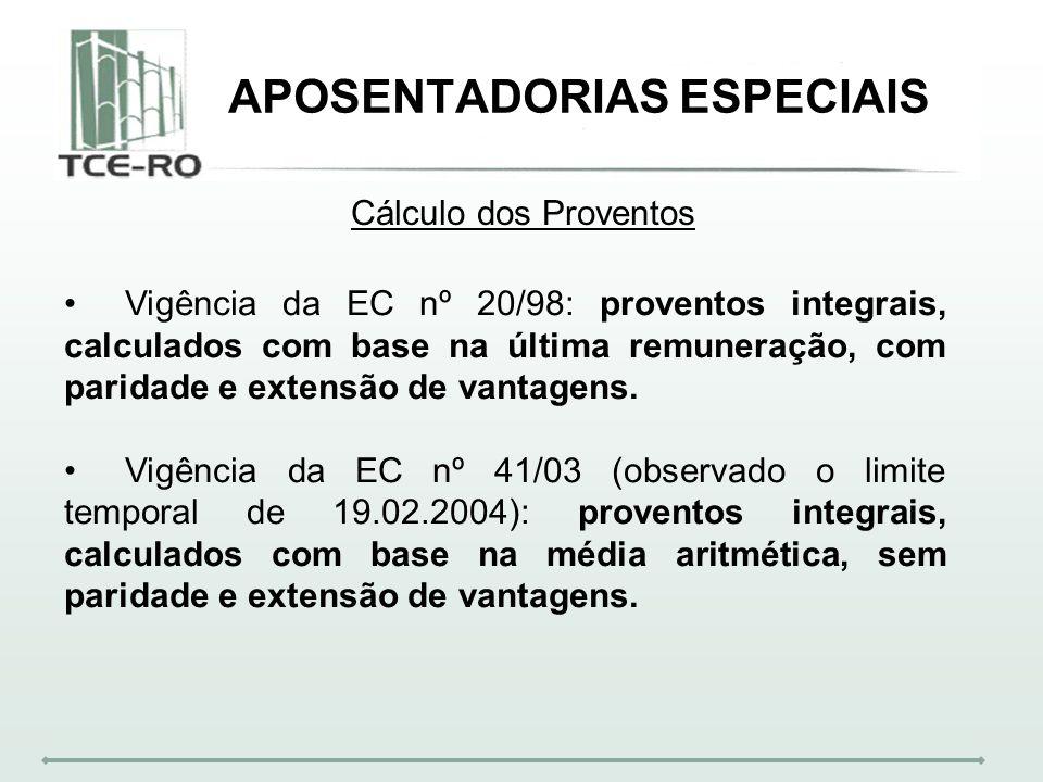APOSENTADORIAS ESPECIAIS Cálculo dos Proventos Vigência da EC nº 20/98: proventos integrais, calculados com base na última remuneração, com paridade e