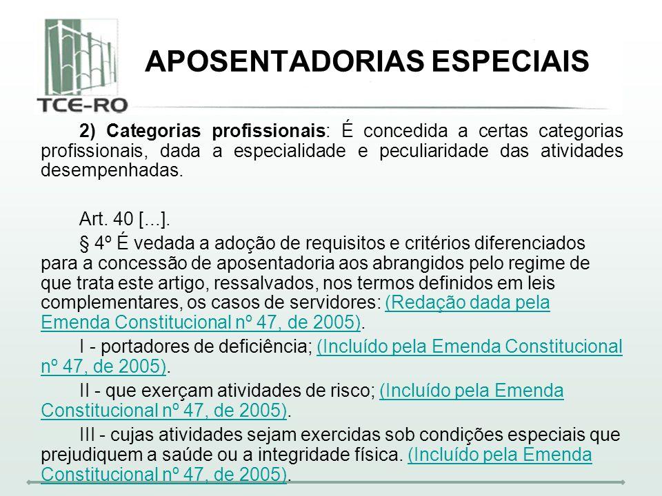 APOSENTADORIAS ESPECIAIS 2) Categorias profissionais: É concedida a certas categorias profissionais, dada a especialidade e peculiaridade das atividad
