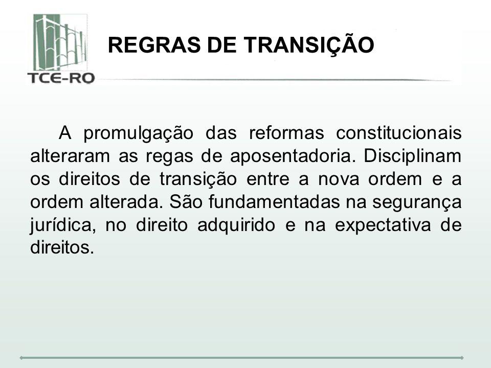 REGRAS DE TRANSIÇÃO A promulgação das reformas constitucionais alteraram as regas de aposentadoria. Disciplinam os direitos de transição entre a nova