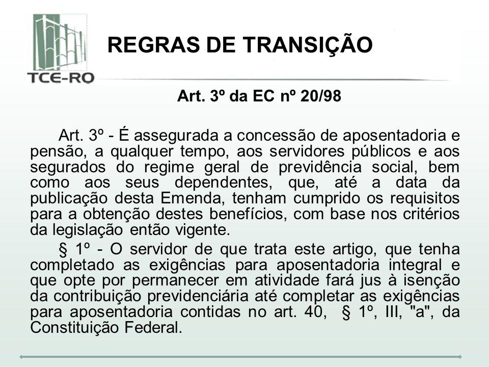 REGRAS DE TRANSIÇÃO Art. 3º da EC nº 20/98 Art. 3º - É assegurada a concessão de aposentadoria e pensão, a qualquer tempo, aos servidores públicos e a