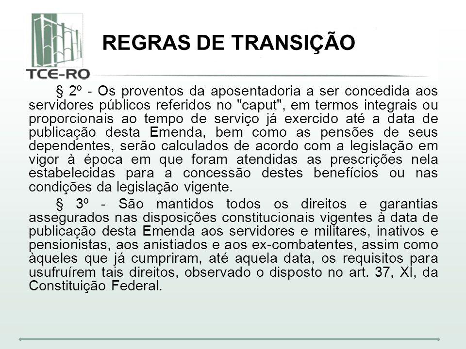 REGRAS DE TRANSIÇÃO § 2º - Os proventos da aposentadoria a ser concedida aos servidores públicos referidos no