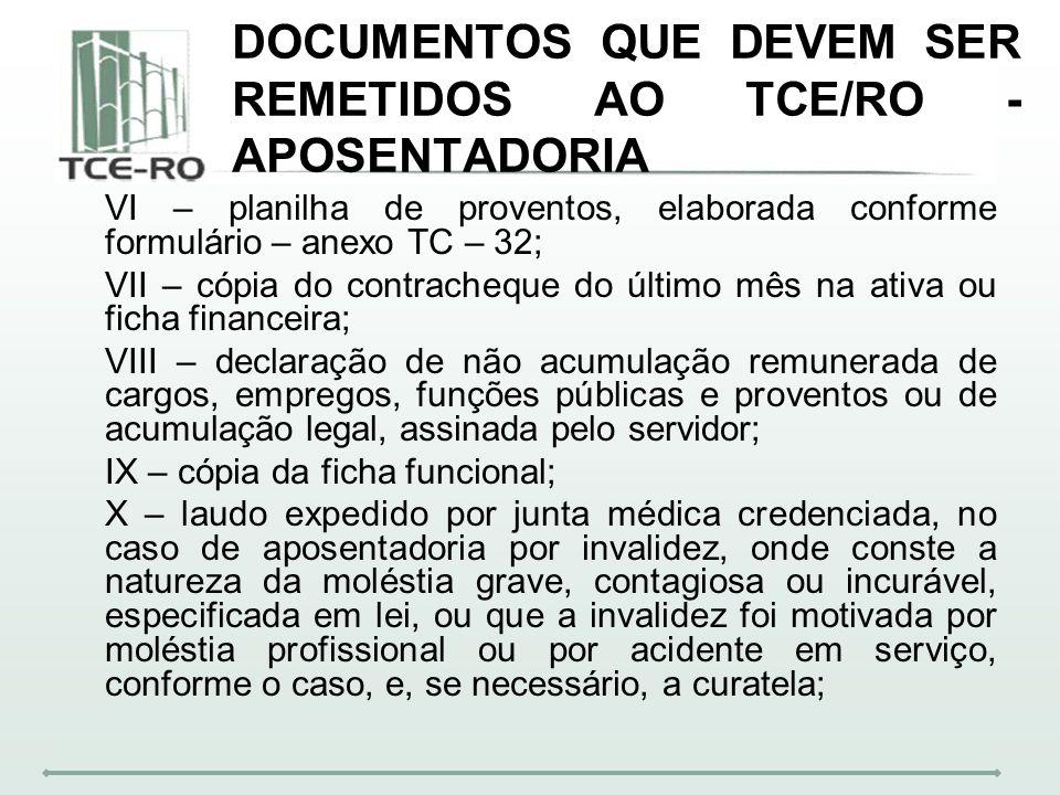 DOCUMENTOS QUE DEVEM SER REMETIDOS AO TCE/RO - APOSENTADORIA VI – planilha de proventos, elaborada conforme formulário – anexo TC – 32; VII – cópia do