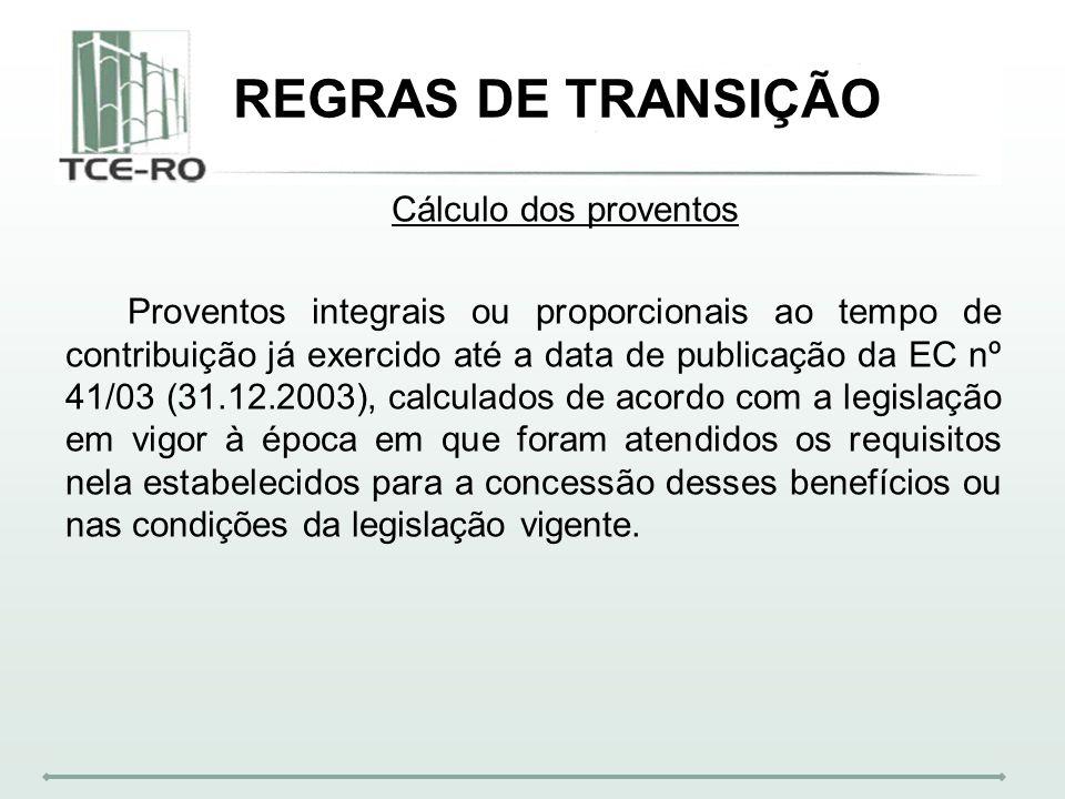 REGRAS DE TRANSIÇÃO Cálculo dos proventos Proventos integrais ou proporcionais ao tempo de contribuição já exercido até a data de publicação da EC nº