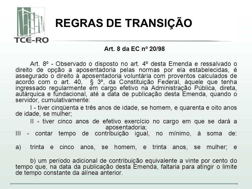 REGRAS DE TRANSIÇÃO Art. 8 da EC nº 20/98 Art. 8º - Observado o disposto no art. 4º desta Emenda e ressalvado o direito de opção a aposentadoria pelas