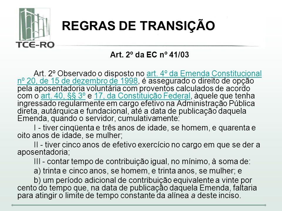 Art. 2º da EC nº 41/03 Art. 2º Observado o disposto no art. 4º da Emenda Constitucional nº 20, de 15 de dezembro de 1998, é assegurado o direito de op