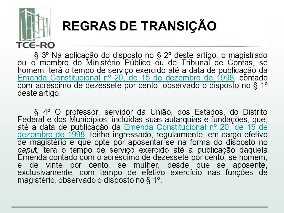 REGRAS DE TRANSIÇÃO § 3º Na aplicação do disposto no § 2º deste artigo, o magistrado ou o membro do Ministério Público ou de Tribunal de Contas, se ho