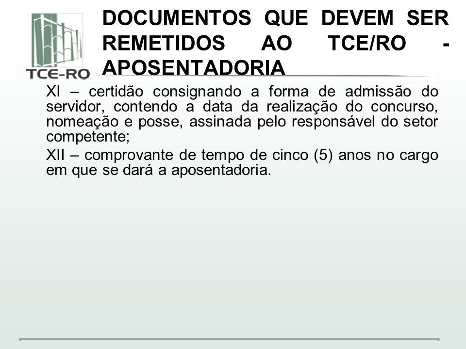DOCUMENTOS QUE DEVEM SER REMETIDOS AO TCE/RO - APOSENTADORIA XI – certidão consignando a forma de admissão do servidor, contendo a data da realização