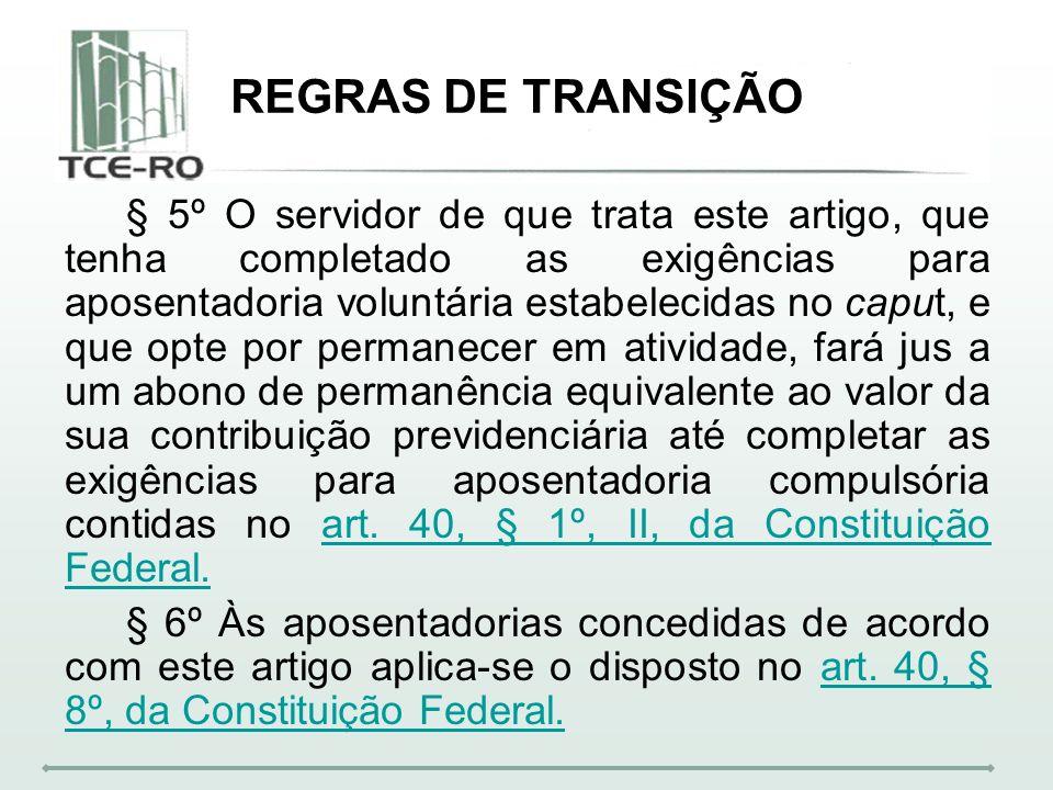 REGRAS DE TRANSIÇÃO § 5º O servidor de que trata este artigo, que tenha completado as exigências para aposentadoria voluntária estabelecidas no caput,