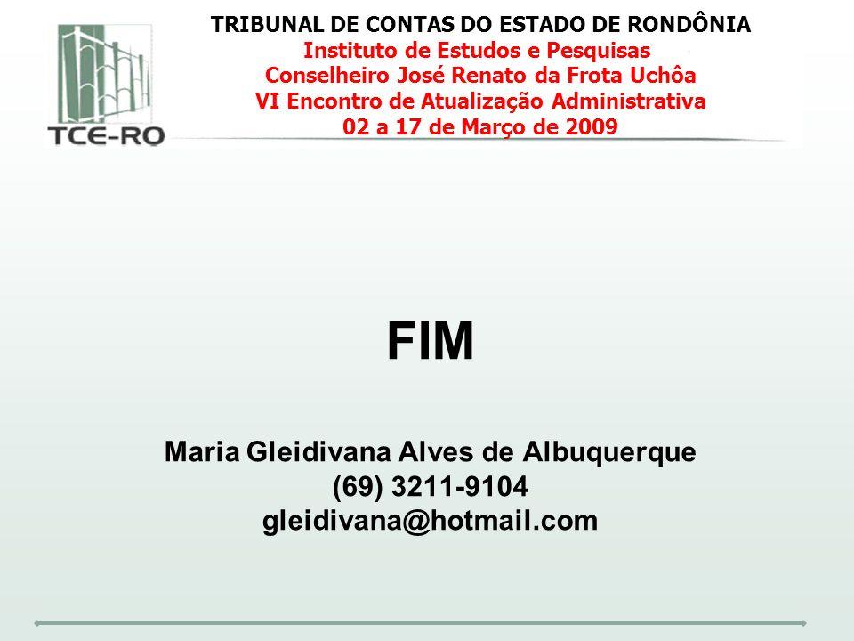 FIM Maria Gleidivana Alves de Albuquerque (69) 3211-9104 gleidivana@hotmail.com TRIBUNAL DE CONTAS DO ESTADO DE RONDÔNIA Instituto de Estudos e Pesqui