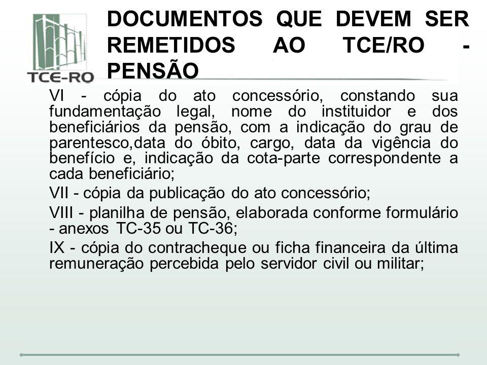 DOCUMENTOS QUE DEVEM SER REMETIDOS AO TCE/RO - PENSÃO VI - cópia do ato concessório, constando sua fundamentação legal, nome do instituidor e dos bene