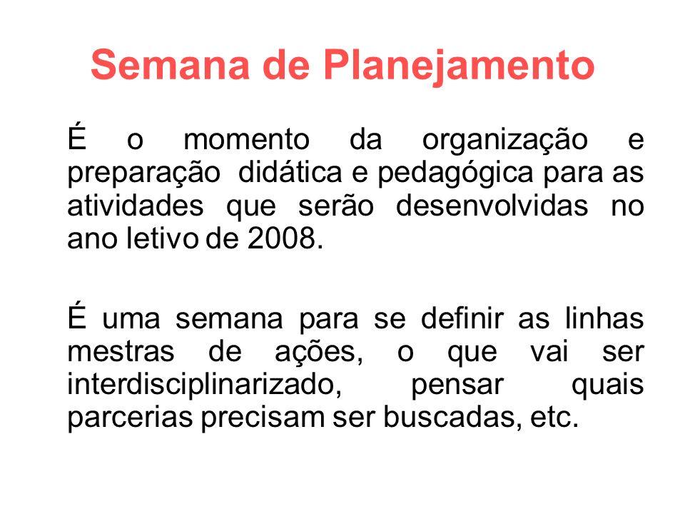 Semana de Planejamento É o momento da organização e preparação didática e pedagógica para as atividades que serão desenvolvidas no ano letivo de 2008.