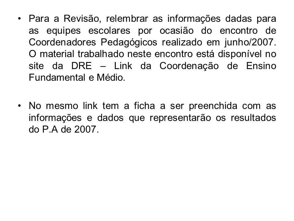 Para a Revisão, relembrar as informações dadas para as equipes escolares por ocasião do encontro de Coordenadores Pedagógicos realizado em junho/2007.