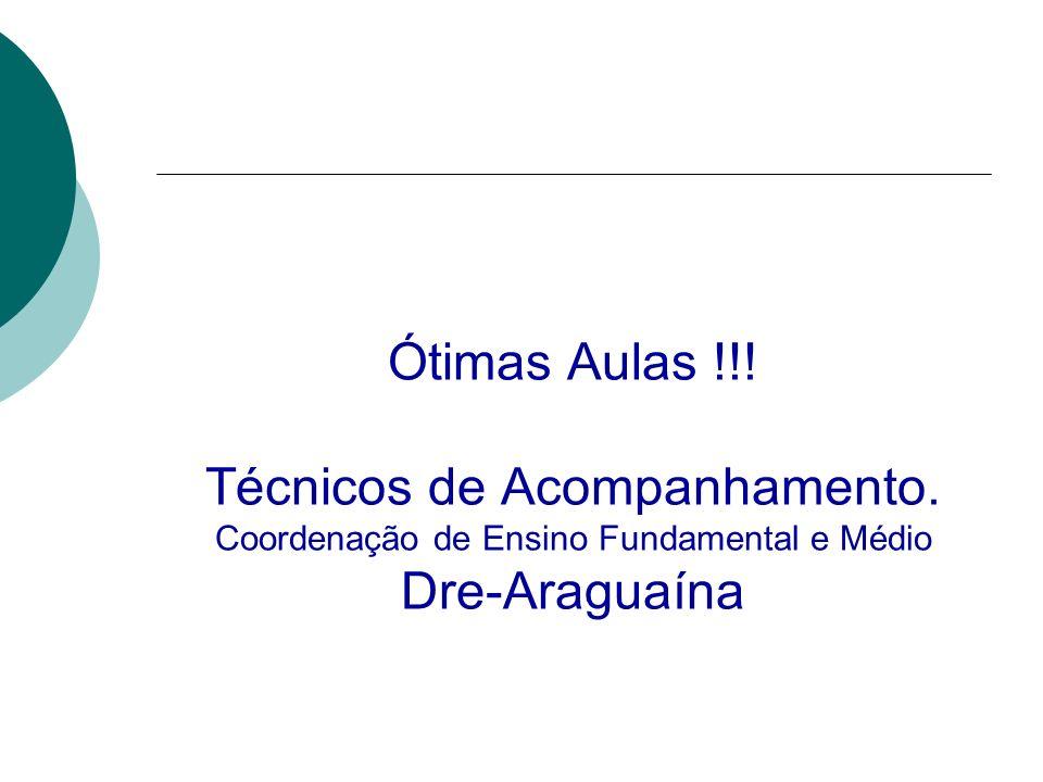 Ótimas Aulas !!! Técnicos de Acompanhamento. Coordenação de Ensino Fundamental e Médio Dre-Araguaína