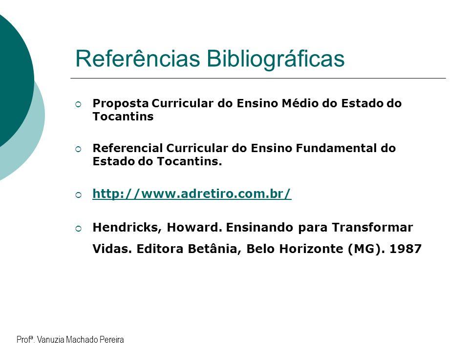 Referências Bibliográficas Proposta Curricular do Ensino Médio do Estado do Tocantins Referencial Curricular do Ensino Fundamental do Estado do Tocant