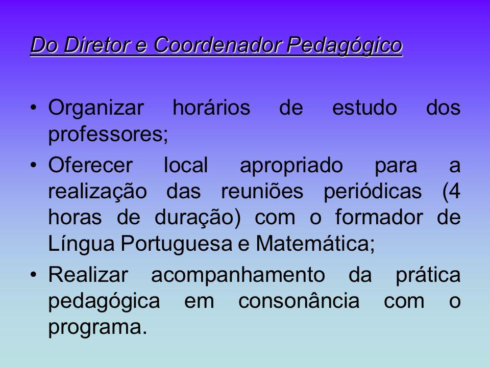 Do Diretor e Coordenador Pedagógico Organizar horários de estudo dos professores; Oferecer local apropriado para a realização das reuniões periódicas