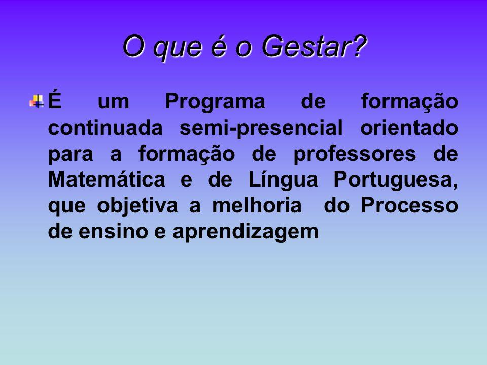 O que é o Gestar? É um Programa de formação continuada semi-presencial orientado para a formação de professores de Matemática e de Língua Portuguesa,