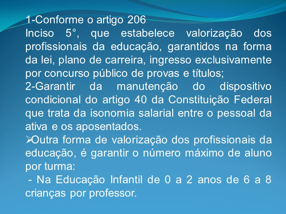 1-Conforme o artigo 206 Inciso 5°, que estabelece valorização dos profissionais da educação, garantidos na forma da lei, plano de carreira, ingresso e