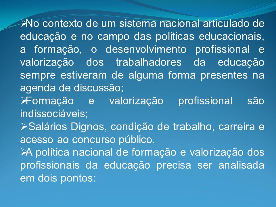 No contexto de um sistema nacional articulado de educação e no campo das politicas educacionais, a formação, o desenvolvimento profissional e valoriza