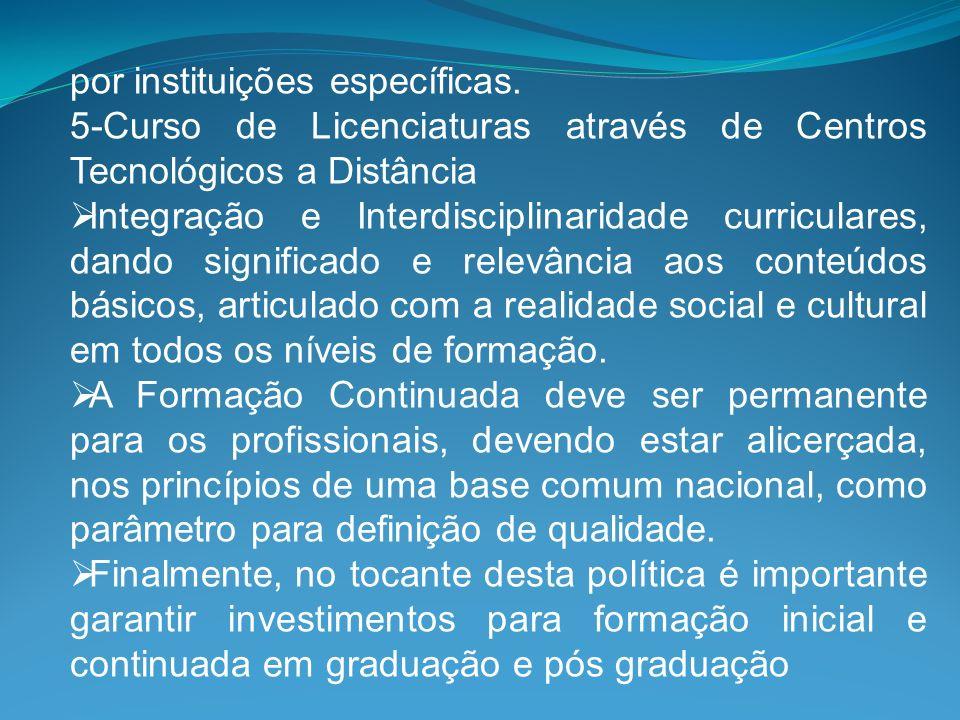 por instituições específicas. 5-Curso de Licenciaturas através de Centros Tecnológicos a Distância Integração e Interdisciplinaridade curriculares, da