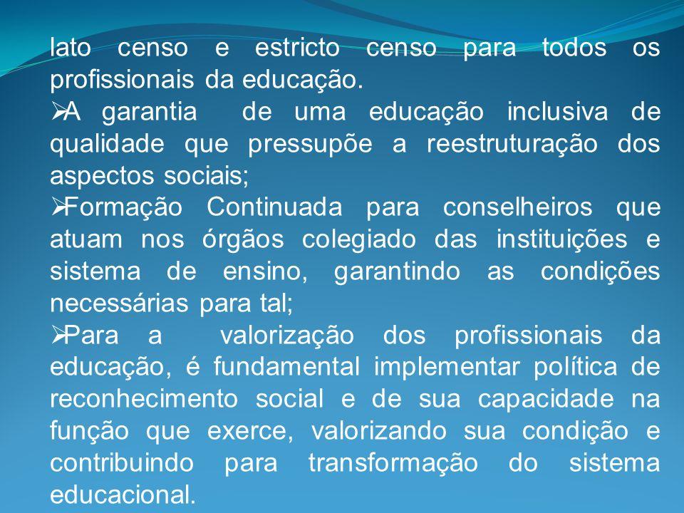 lato censo e estricto censo para todos os profissionais da educação. A garantia de uma educação inclusiva de qualidade que pressupõe a reestruturação
