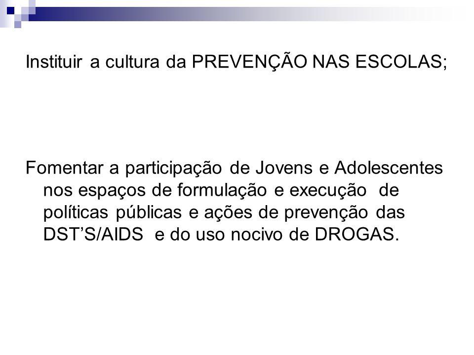 Instituir a cultura da PREVENÇÃO NAS ESCOLAS; Fomentar a participação de Jovens e Adolescentes nos espaços de formulação e execução de políticas públi