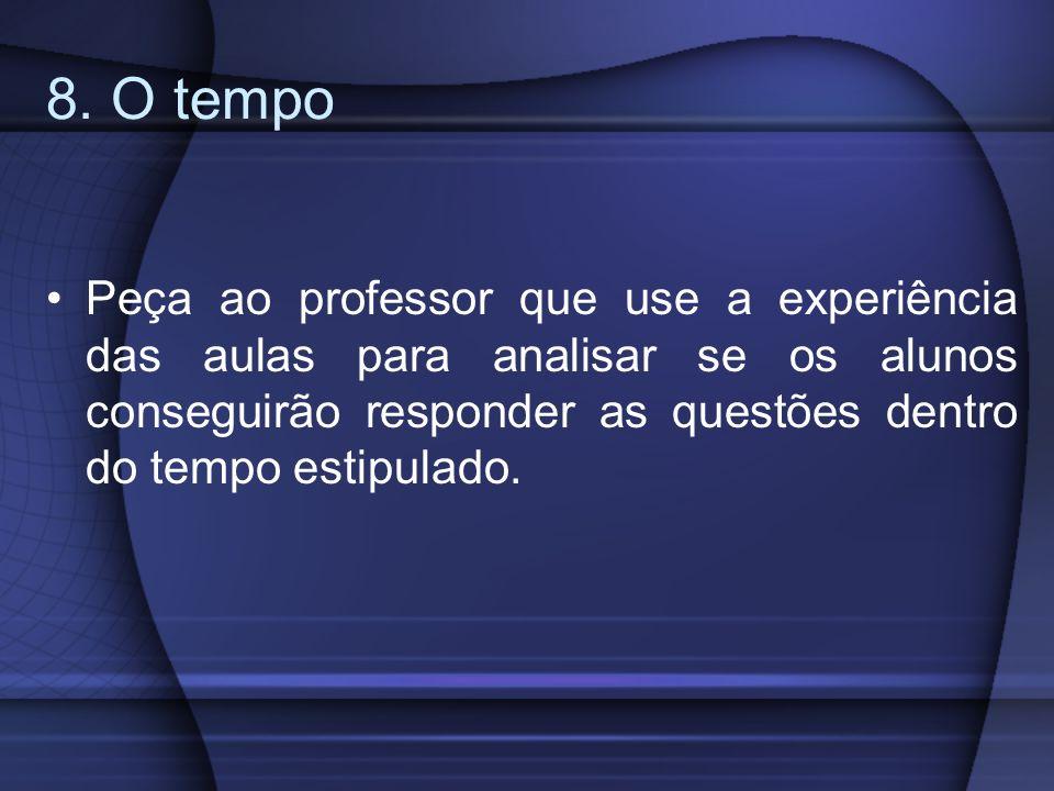 8. O tempo Peça ao professor que use a experiência das aulas para analisar se os alunos conseguirão responder as questões dentro do tempo estipulado.