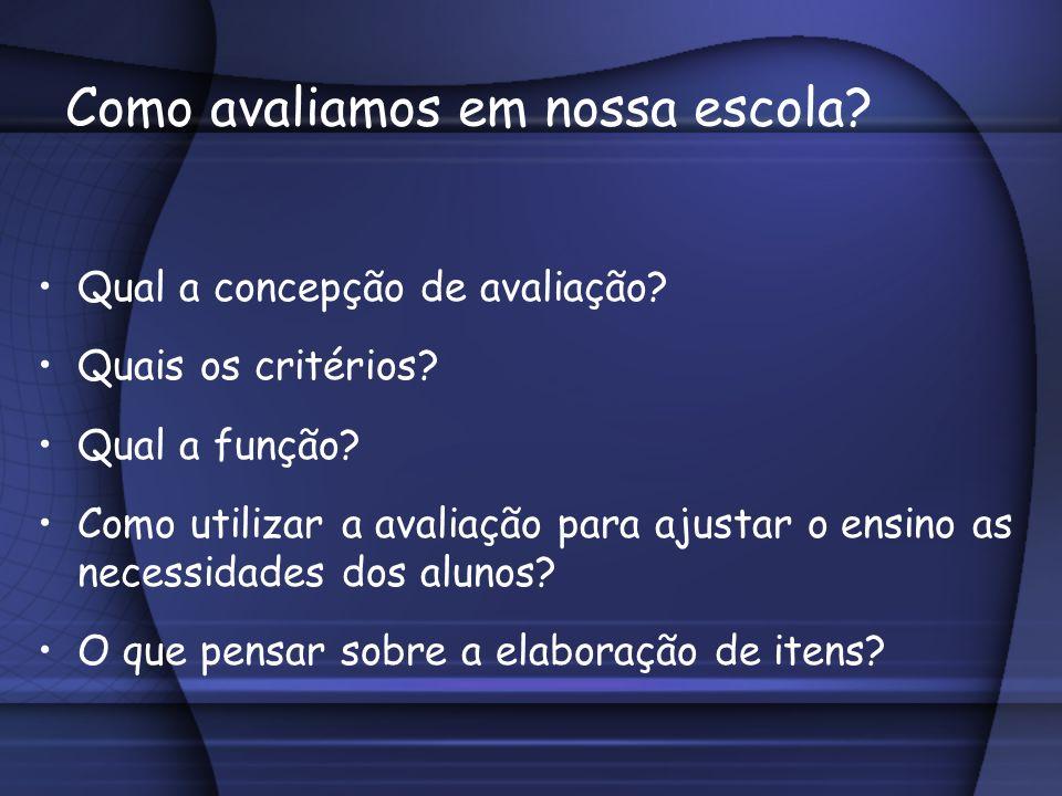 Como avaliamos em nossa escola? Qual a concepção de avaliação? Quais os critérios? Qual a função? Como utilizar a avaliação para ajustar o ensino as n
