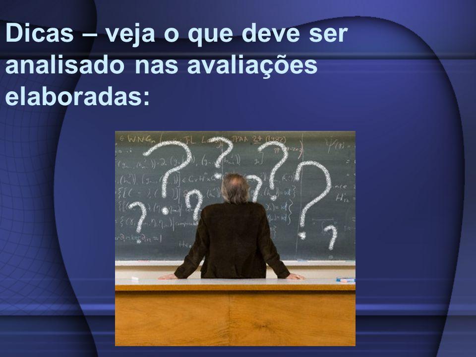 Dicas – veja o que deve ser analisado nas avaliações elaboradas: