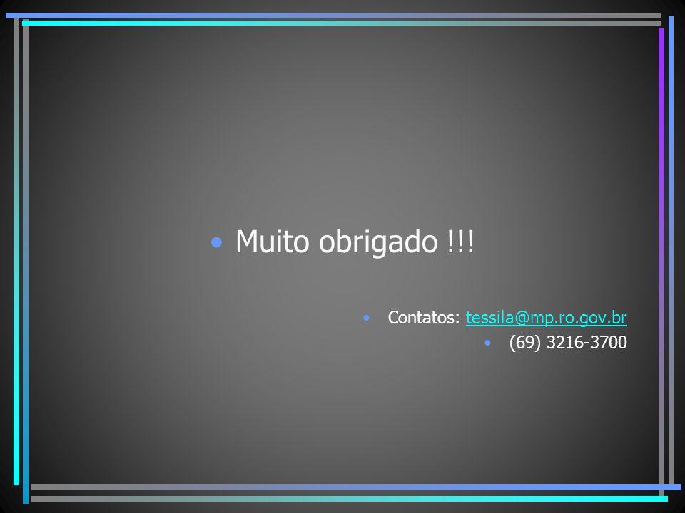 Muito obrigado !!! Contatos: tessila@mp.ro.gov.brtessila@mp.ro.gov.br (69) 3216-3700