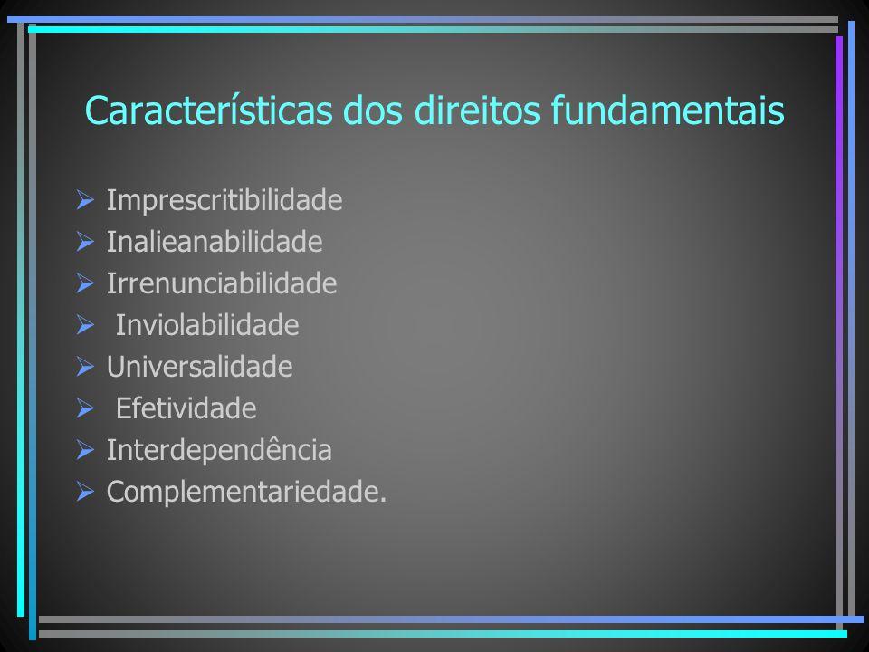 Características dos direitos fundamentais Imprescritibilidade Inalieanabilidade Irrenunciabilidade Inviolabilidade Universalidade Efetividade Interdep