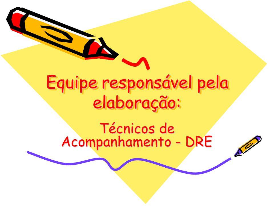 Equipe responsável pela elaboração: Técnicos de Acompanhamento - DRE