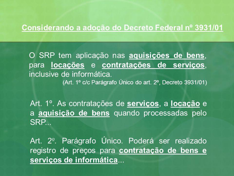 Considerando a adoção do Decreto Federal nº 3931/01 O SRP tem aplicação nas aquisições de bens, para locações e contratações de serviços, inclusive de