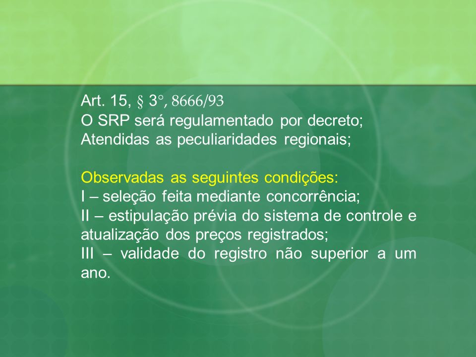 Art. 15, § 3 °, 8666/93 O SRP será regulamentado por decreto; Atendidas as peculiaridades regionais; Observadas as seguintes condições: I – seleção fe