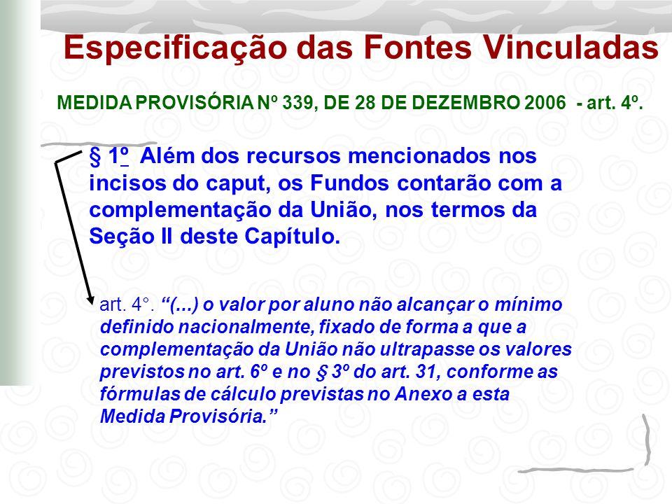Especificação das Fontes Vinculadas MEDIDA PROVISÓRIA Nº 339, DE 28 DE DEZEMBRO 2006 - art. 4º. art. 4°. (...) o valor por aluno não alcançar o mínimo