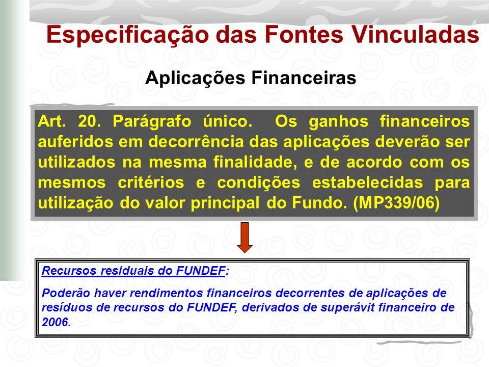 Especificação das Fontes Vinculadas Art. 20. Parágrafo único. Os ganhos financeiros auferidos em decorrência das aplicações deverão ser utilizados na