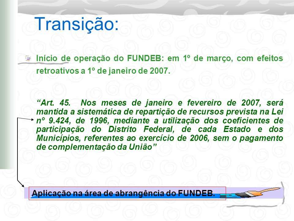 Transição: Início de operação do FUNDEB: em 1º de março, com efeitos retroativos a 1º de janeiro de 2007. Art. 45. Nos meses de janeiro e fevereiro de
