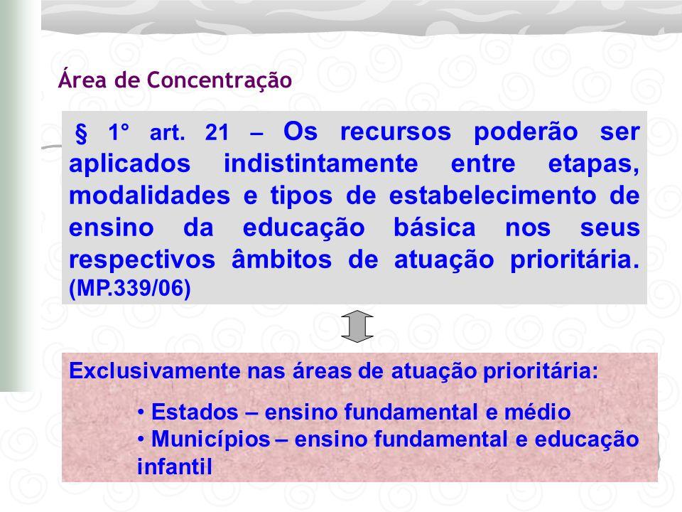 Área de Concentração § 1° art. 21 – Os recursos poderão ser aplicados indistintamente entre etapas, modalidades e tipos de estabelecimento de ensino d