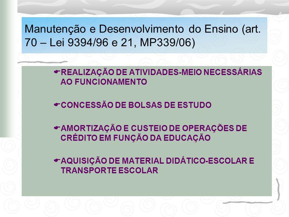 Manutenção e Desenvolvimento do Ensino (art. 70 – Lei 9394/96 e 21, MP339/06) REALIZAÇÃO DE ATIVIDADES-MEIO NECESSÁRIAS AO FUNCIONAMENTO CONCESSÃO DE